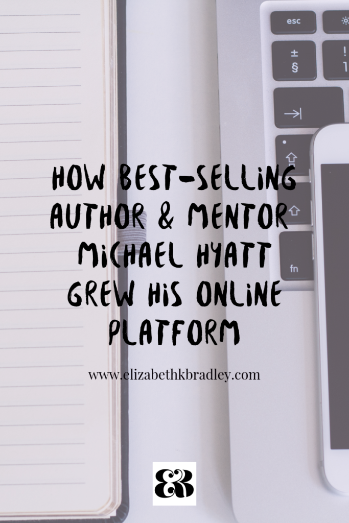 How Best-Selling Author, publisher, & Mentor Michael Hyatt grew his online platform