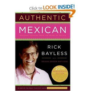 Authentic Mexican 20th Anniversary Ed: Regional Cooking from the Heart of Mexico...how come I do not have this Rick Bayless Book?? LOl!