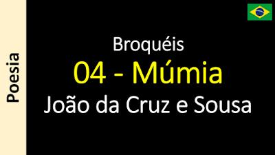 Poesia - Sanderlei Silveira: João da Cruz e Sousa - Broquéis - 04 - Múmia