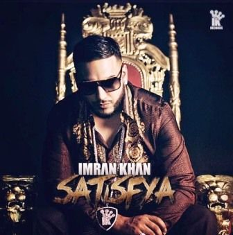 Imran Khan new song Satisfy video download | Imran Khan