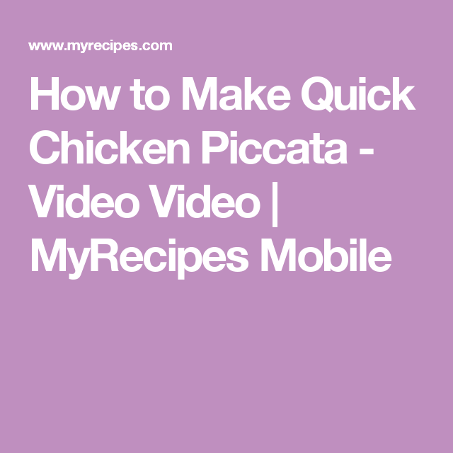 How to Make Quick Chicken Piccata - Video Video | MyRecipes Mobile