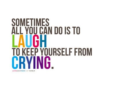 Try Not To Cry Laugh Instead If You Can Inspirational Quotes Pictures Quotes Words Quotes