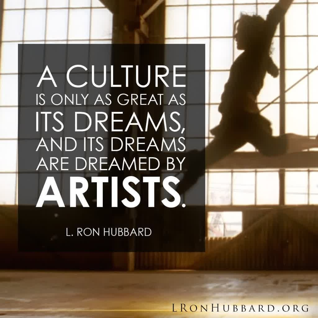 """""""A culture is only as great as its dreams, and its dreams are dreamed by artists."""" - L. Ron Hubbard     LRonHubbard.org #ThursdayThoughts"""