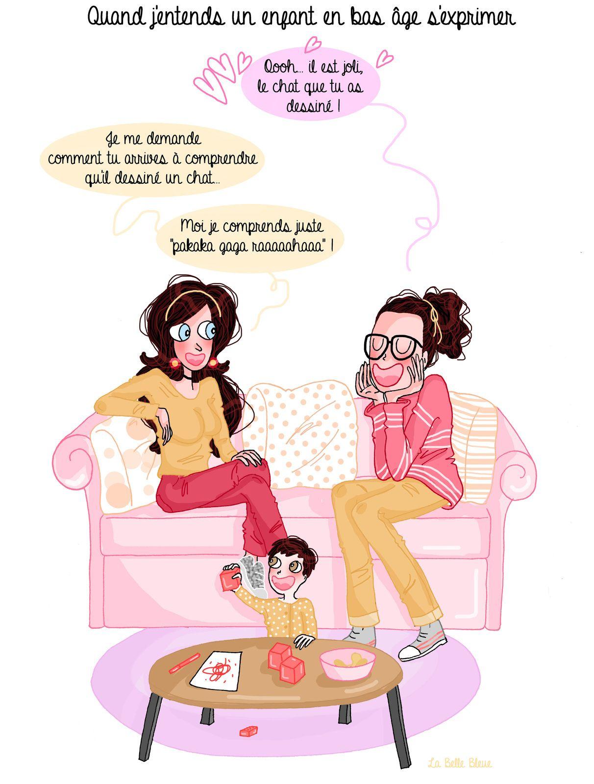 Il n'y a que moi qui ne comprends absolument rien quand ils parlent ?! :DLe pire, c'est quand ils ME parlent et que les parents ne sont pas dans la même pièce à ce moment-là.