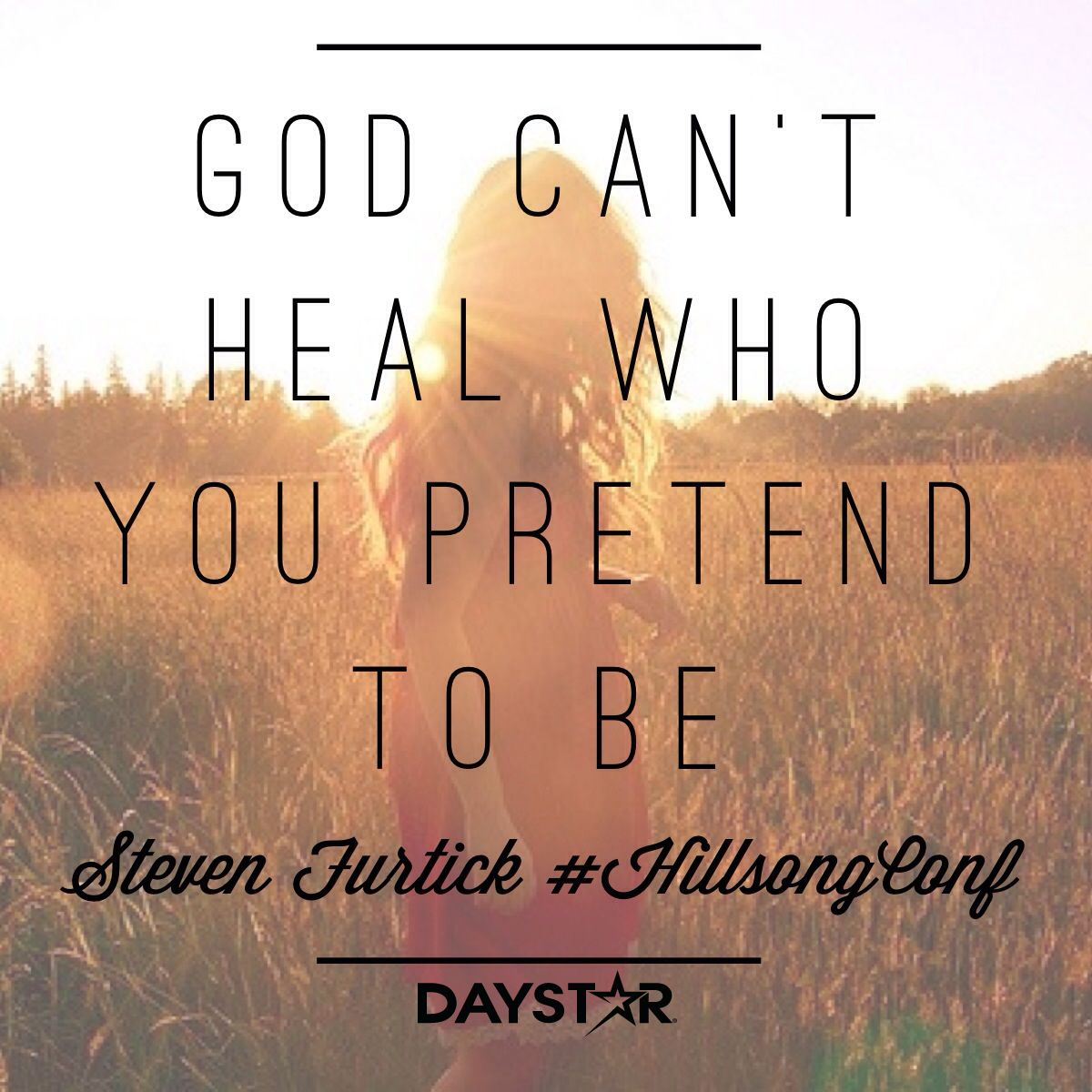 God Can Heal Quotes: God Can't Heal Who You Pretend To Be. -Steven Furtick