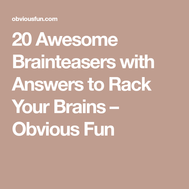 20 Awesome Brainteasers with Answers to Rack Your Brains ...
