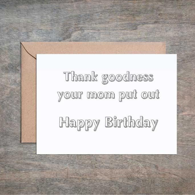 Thank Goodness Your Mom Put Out Funny Birthday Card Birthday Card Birthday Cards Funny Friend Funny Birthday Cards Birthday Cards