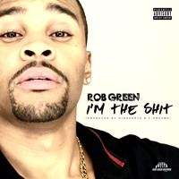 I'm the Shit (Produced by Gigahurtz & F-Dreams) by Rob Green on SoundCloud