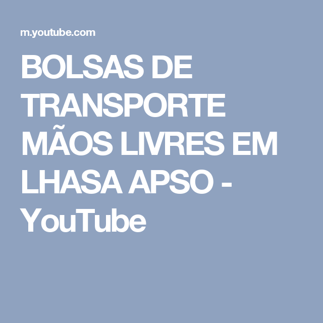 BOLSAS DE TRANSPORTE MÃOS LIVRES EM LHASA APSO - YouTube
