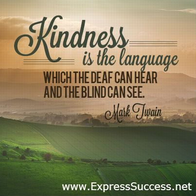 KINDNESS is the language WHICH THE DEAF CAN HEAR AND THE BLIND CAN SEE. –Mark Twain #quotes #language