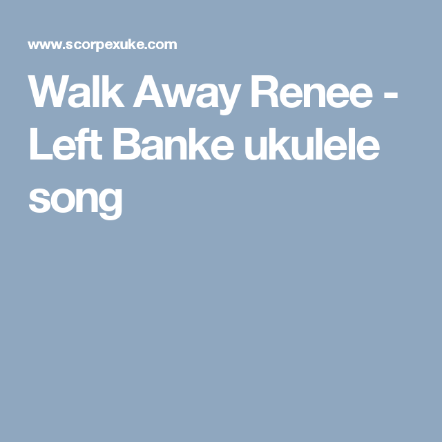 Walk Away Renee Left Banke Ukulele Song Ukulele Songs