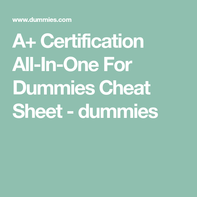 Pin On A Certification All In One For Dummies Cheat Sheet Cheat Sheet A Certification All In One For Dummies Cheat Sheet