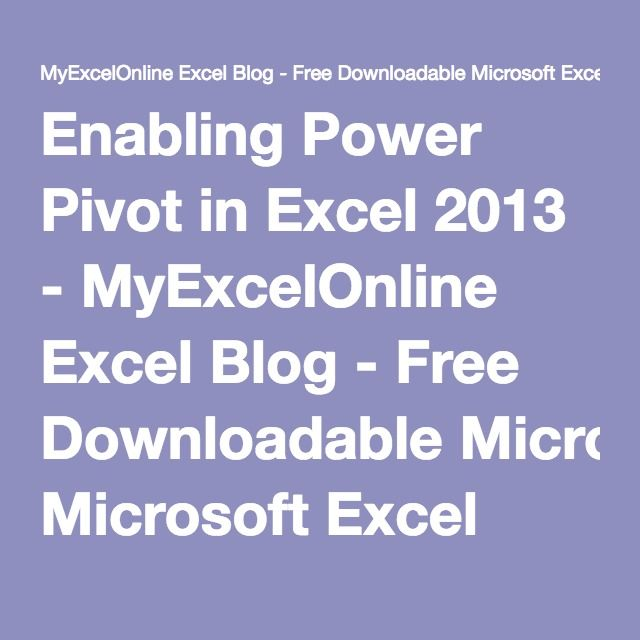 Enabling Power Pivot in Excel 2013 - MyExcelOnline Excel Blog - Free