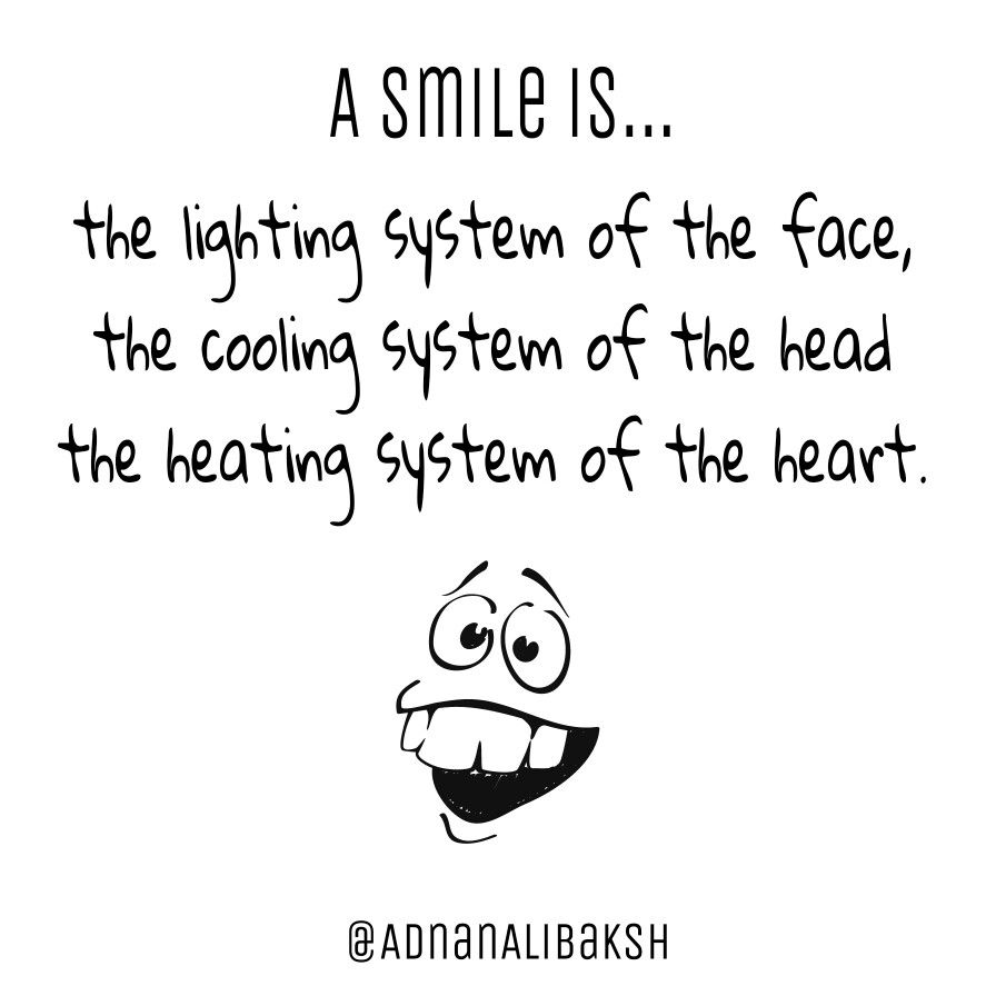 A Smile Is The Lighting System Of The Face The Cooling System