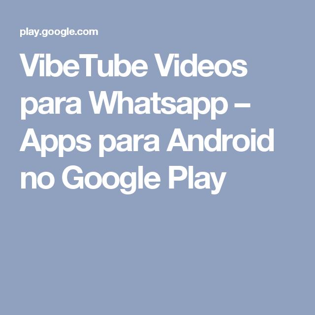 VibeTube Videos para Whatsapp – Apps para Android no Google Play