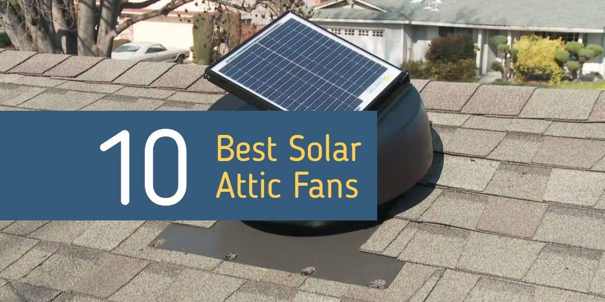 Best Solar Attic Fan Reviews 2020 Solar Powered Roof Vent Top 10 Solar Attic Fan Solar Solar Powered Attic Fan