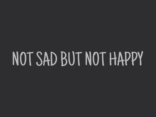 Not Sad But Not Happy Life Quotes Quotes Quote Life Life Sayings