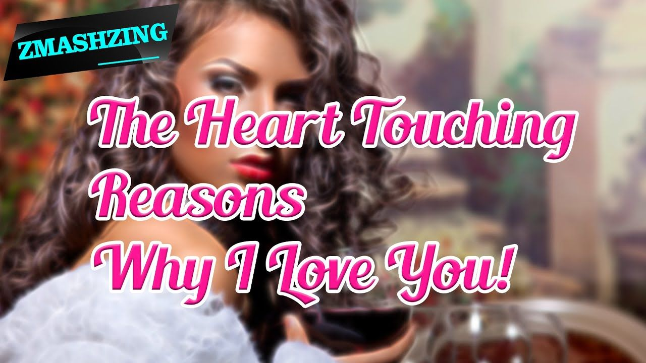 The Heart Touching Reasons Why I Love You You Re The Inspiration Part 10 Youtube Reasons Why I Love You Why I Love You Reasons To Love Someone