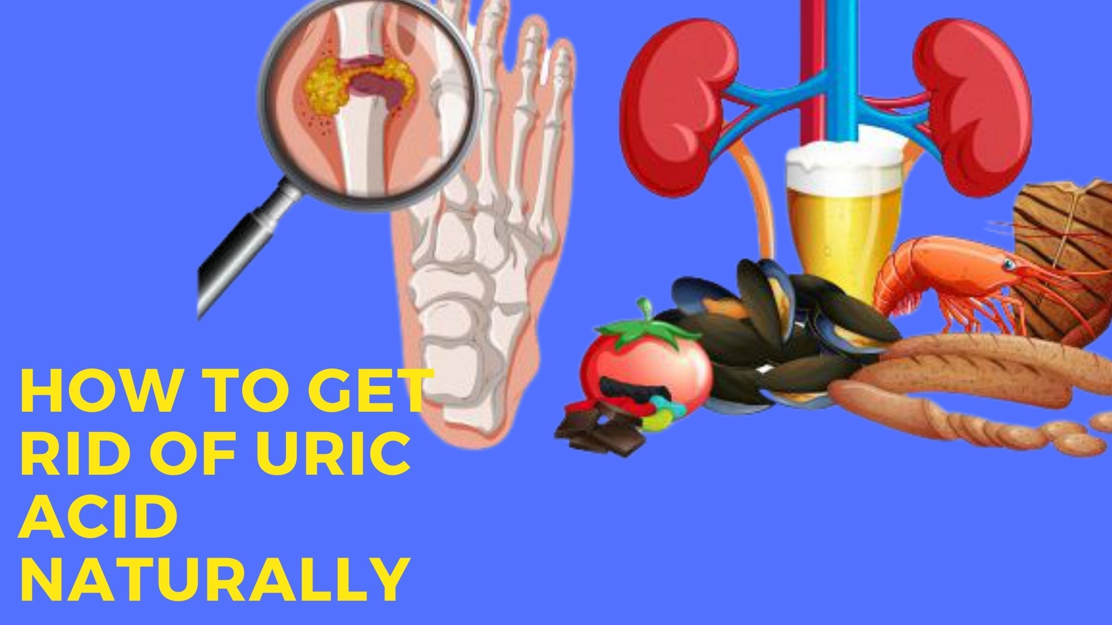 How To Get Rid Of Uric Acid Naturally The Easy Way