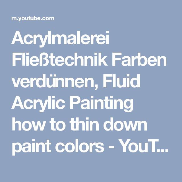 Acrylmalerei Fliesstechnik Farben Verdunnen Fluid Acrylic Painting How To Thin Down Paint Colors Youtube Mit Bildern Acrylmalerei Acryl Fluid Acrylic