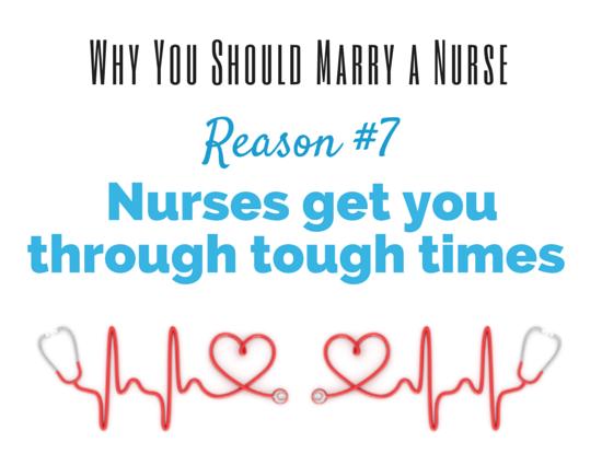 Reason #7: Nurses get you through tough times. 12 Fantastic #Reasons Why You Should #Marry a #Nurse