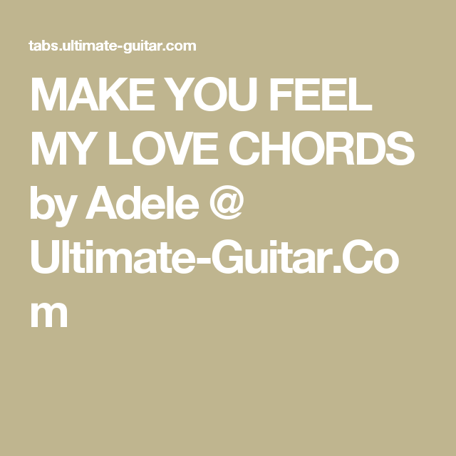 MAKE YOU FEEL MY LOVE CHORDS by Adele @ Ultimate-Guitar.Com | I Hear ...