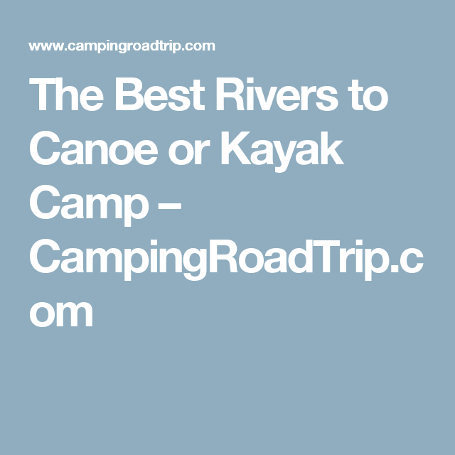 Photo of The Best Rivers to Canoe or Kayak Camp – CampingRoadTrip.com