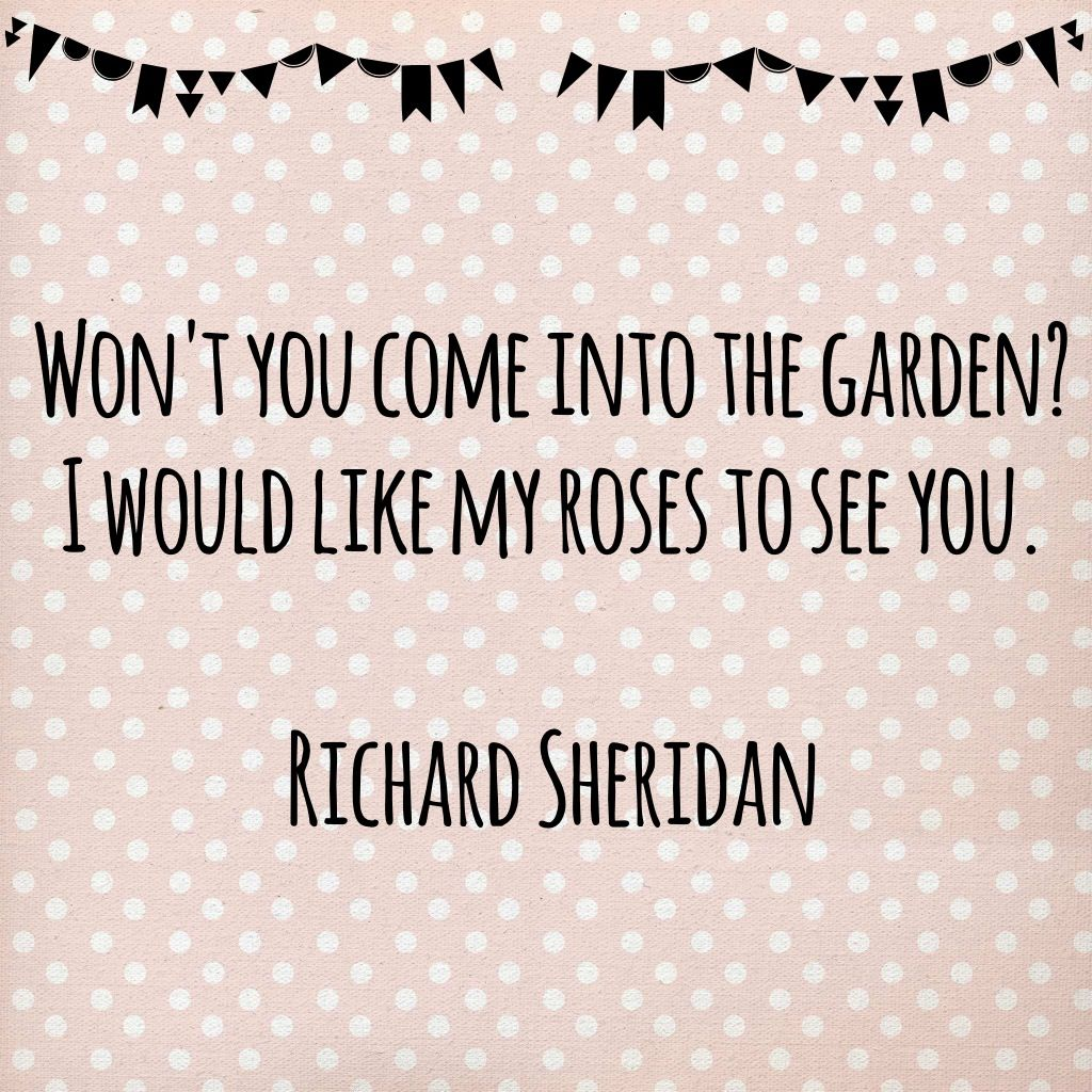 """""""Won't you come into my garden? I would like my roses to see you."""" - Richard Sheridan #Quote"""