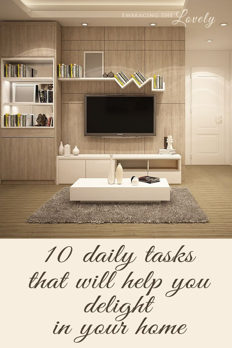 10 daily tasks that will Help you Delight in Your Home!