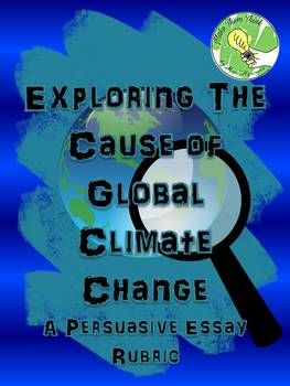 High School Sample Essay Media Is Full Of Information About Climate Change But How Much Of That Is  Supported By Scientific Evidence This Resource Provides A Rubric For A  Narrative Essay Examples High School also Essay About Good Health Climate Change Writing A Persuasive Essay Rubric  Make Them Think  My Hobby English Essay
