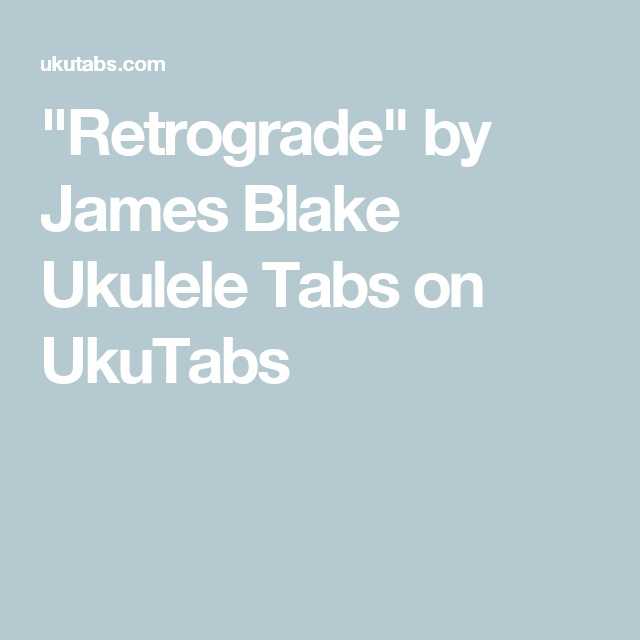 Retrograde By James Blake Ukulele Tabs On Ukutabs Taylor