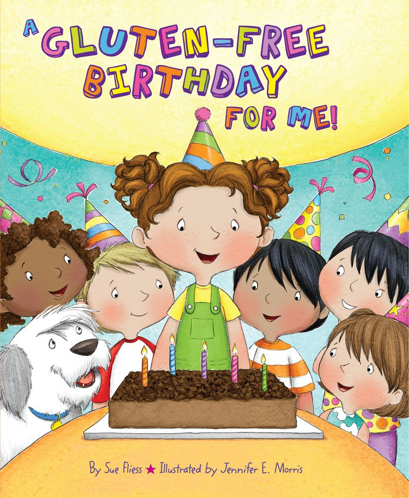 A Gluten-Free Birthday for Me! By Sue Fliess  and illustrated by Jennifer Morris. Published by Albert Whitman and Company, Fall 2013.