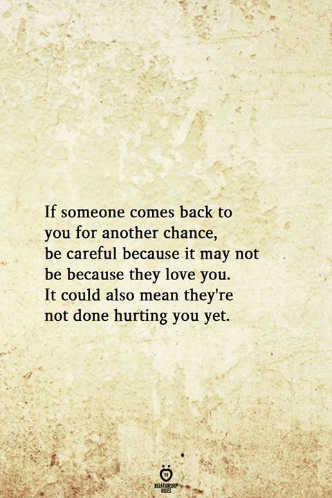 If someone es back to you for another chance be careful
