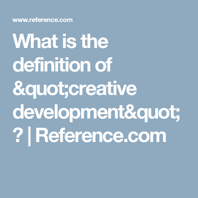 "Quot Definition Best What Is The Definition Of ""creative Development""  Definitions"