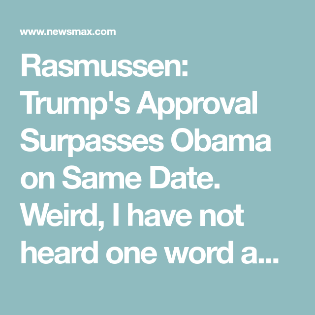 Rasmussen: Trump\'s Approval Surpasses Obama on Same Date. Weird, I ...