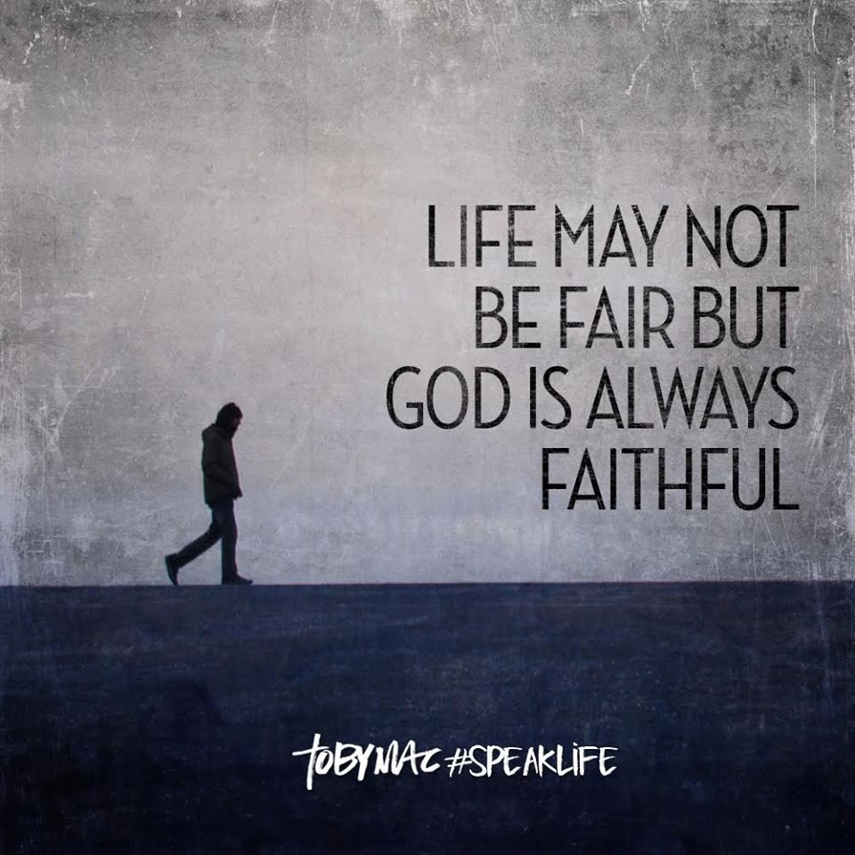 Life may not be fair but God is always faithful. #SpeakLife ...