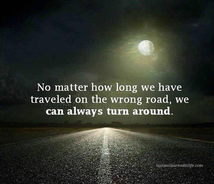 .Unless it's a dead end road and you hit a brick wall....