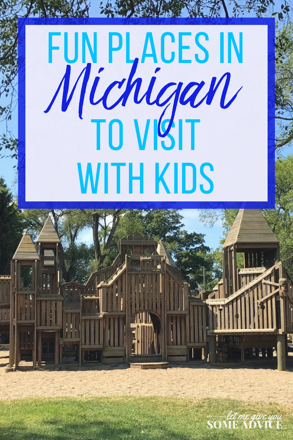 Fun Places To Visit In Michigan With Kids Let Me Give You Some Advice Michigan Road Trip Michigan Vacations Cool Places To Visit