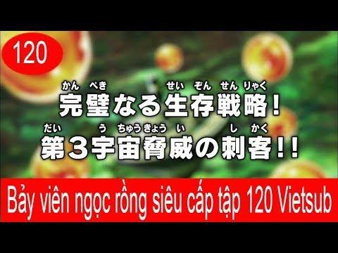 Bảy viên ngọc rồng siêu cấp tập 120 - Dragon Ball Super tập 120 Vietsub |  Bảy viên ngọc rồng siêu cấp tập 120 - Dragon Ball Super tập 120 Vietsub ...