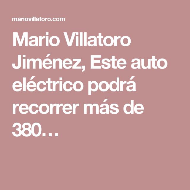 Mario Villatoro Jiménez, Este auto eléctrico podrá recorrer más de 380…