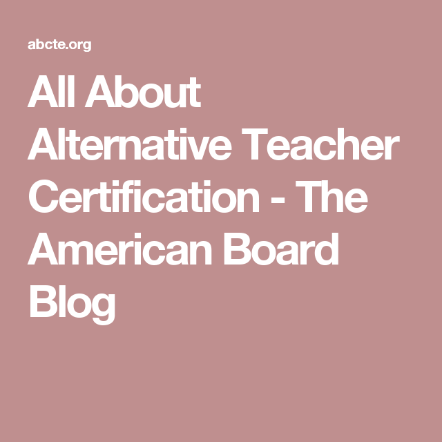 All About Alternative Teacher Certification The American Board