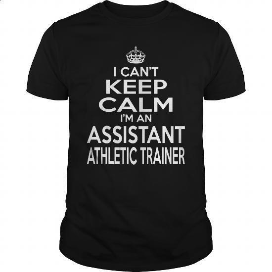 ASSISTANT ATHLETIC TRAINER - KEEPCALM T4 - #sweatshirts #sport shirts. SIMILAR ITEMS => https://www.sunfrog.com/LifeStyle/ASSISTANT-ATHLETIC-TRAINER--KEEPCALM-T4-Black-Guys.html?60505