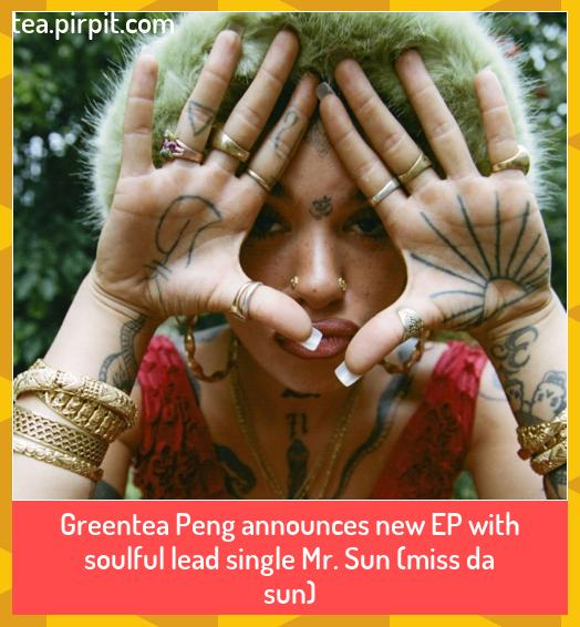 Photo of Greentea Peng announces new EP with soulful lead single Mr. Sun (miss da sun) #a… – Greentea