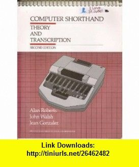 Computer Shorthand Theory and Transcription (Prentice Hall Series in Computer Shorthand) (9780131731059) Alan Roberts, John Walsh, Jean Gonzalez , ISBN-10: 013173105X  , ISBN-13: 978-0131731059 ,  , tutorials , pdf , ebook , torrent , downloads , rapidshare , filesonic , hotfile , megaupload , fileserve