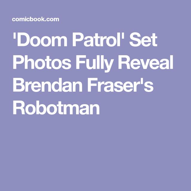 Doom Patrol Set Photos Fully Reveal Brendan Fraser S Robotman Doom Patrol Brendan Fraser Doom