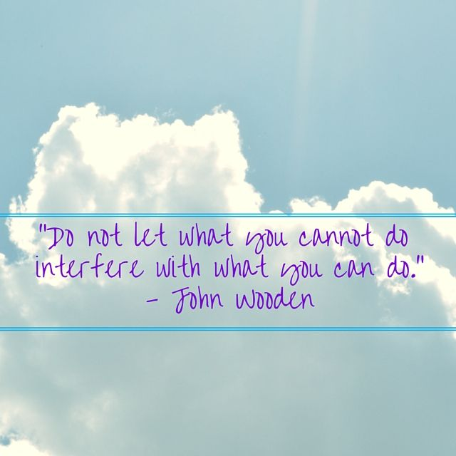 e2809cdo-not-let-what-you-cannot-do-interfere-with-what-you-can-do-e2809d-e28093-john-wooden.jpg (640×640)