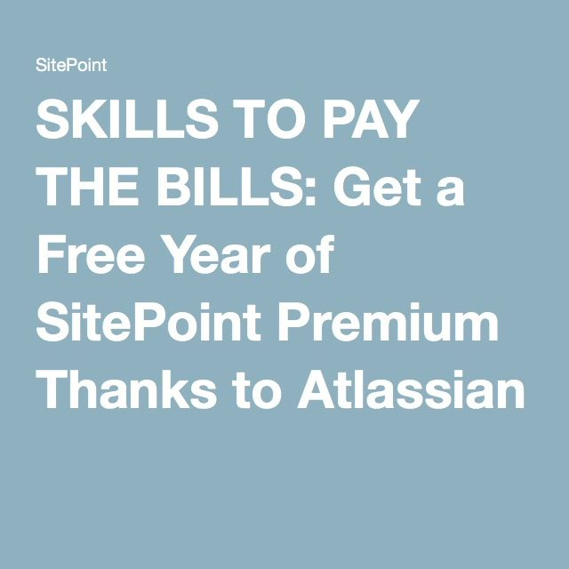 SKILLS TO PAY THE BILLS Get a Free Year of SitePoint Premium Thanks