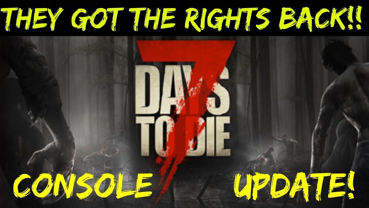 7 Days To Die Console Update They Got The Rights Back Ps4