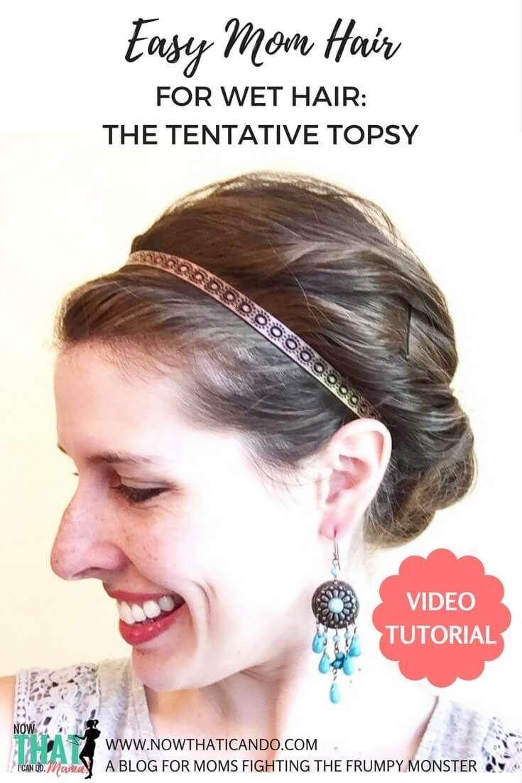 Easy Mom Hair Wet Style The Tentative Topsy