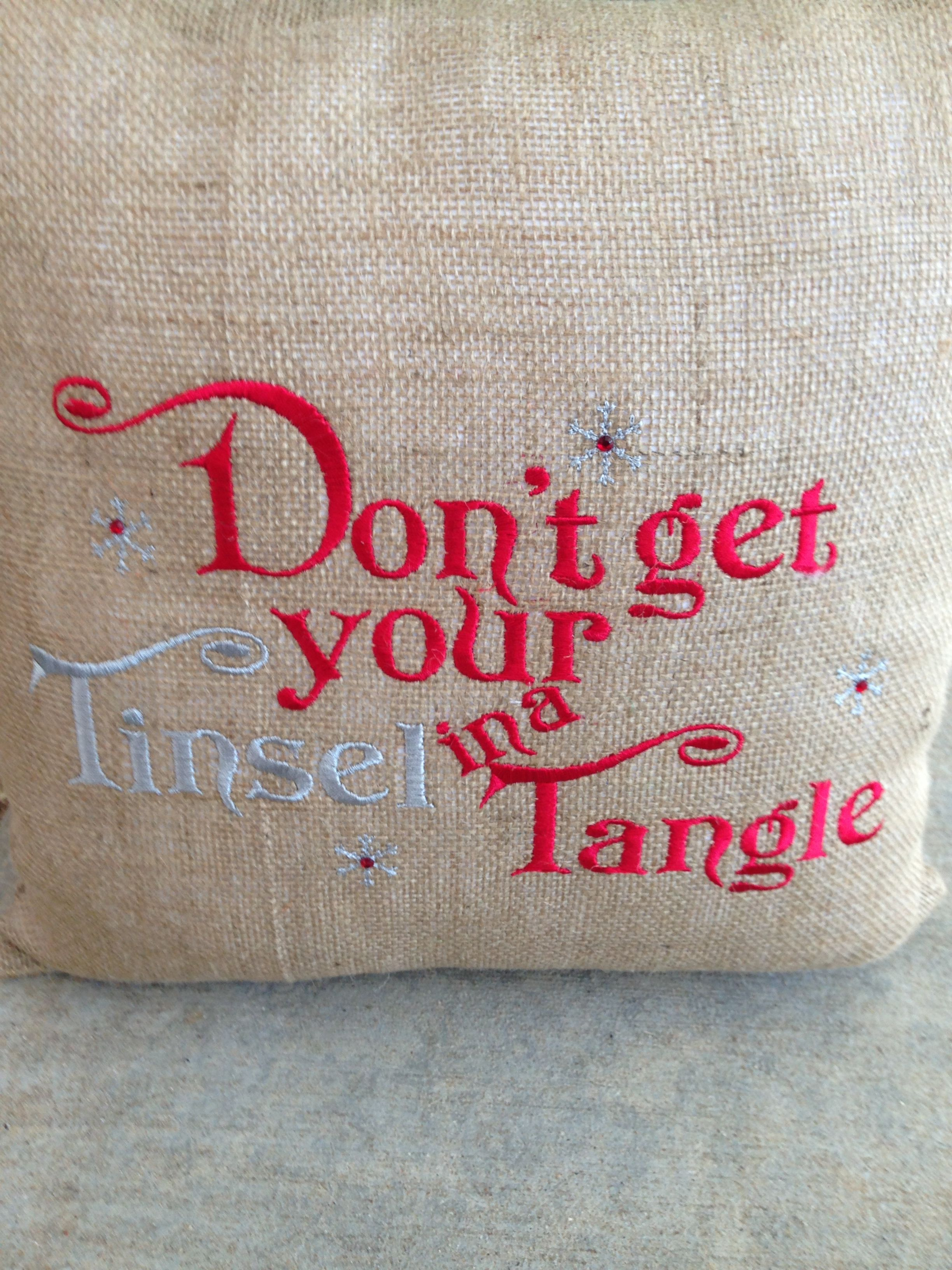 Don T Get Your Tinsel In A Tangle Burlap Pillow Email Me At Kgill Aircanopy Net If Interested Burlap Pillows Burlap Burlap Crafts